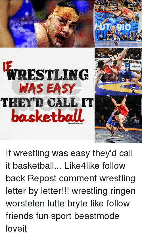 Memes, 🤖, and Fun: WRESTLING  WAS EASY  THEY CALL IT  basketbalL  O FFLUTTE If wrestling was easy they'd call it basketball... Like4like follow back Repost comment wrestling letter by letter!!! wrestling ringen worstelen lutte bryte like follow friends fun sport beastmode loveit