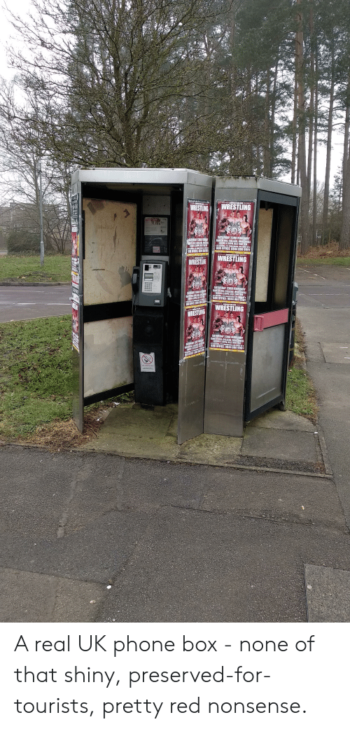 wrest: WRESTLINGWRESTLING  SATURDAY 23RD FE  WRESTLING  WRESTLN  WRESTLING WREST  SATURDAY 23RD FEBRUARY  GAR  NELL A real UK phone box - none of that shiny, preserved-for-tourists, pretty red nonsense.