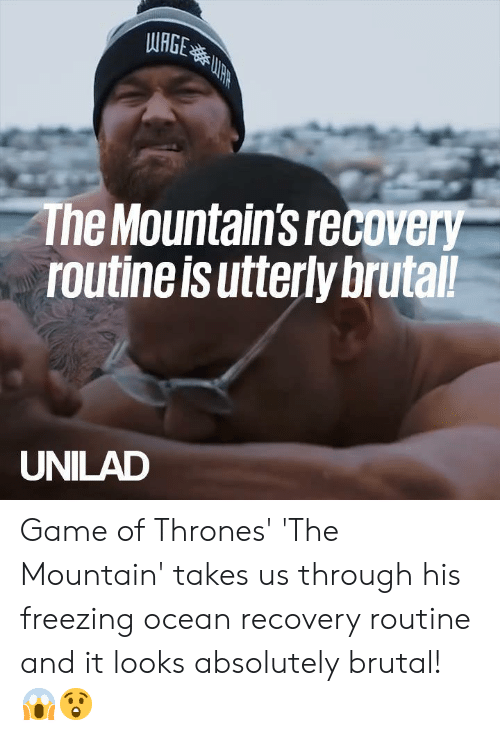 utterly: WRGE  The Mountain's recovery  routine is utterly brutal!  UNILAD Game of Thrones' 'The Mountain' takes us through his freezing ocean recovery routine and it looks absolutely brutal! 😱😲