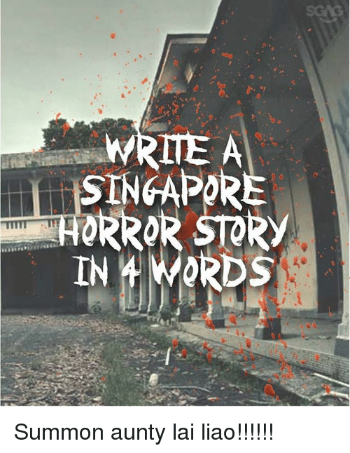 Summone: WRITE A  SINGAPORE  HORROR STORY Summon aunty lai liao!!!!!!