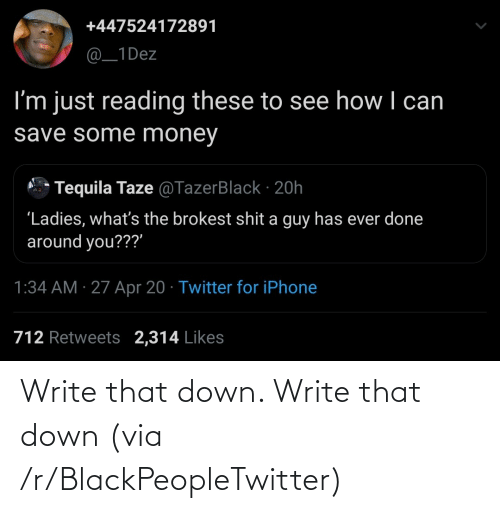Write: Write that down. Write that down (via /r/BlackPeopleTwitter)