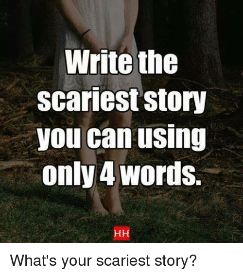 write the scariest story you can using only 4 words what 39 s. Black Bedroom Furniture Sets. Home Design Ideas