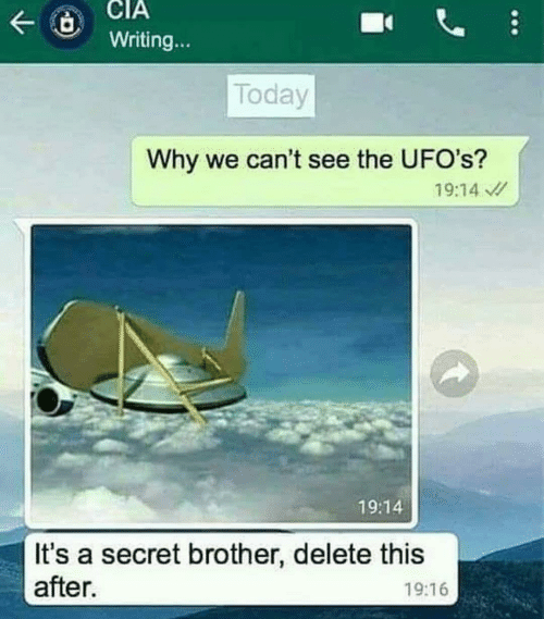 ufos: Writing...  Today  Why we can't see the UFO's?  19:14  19:14  It's a secret brother, delete this  after.  19:16