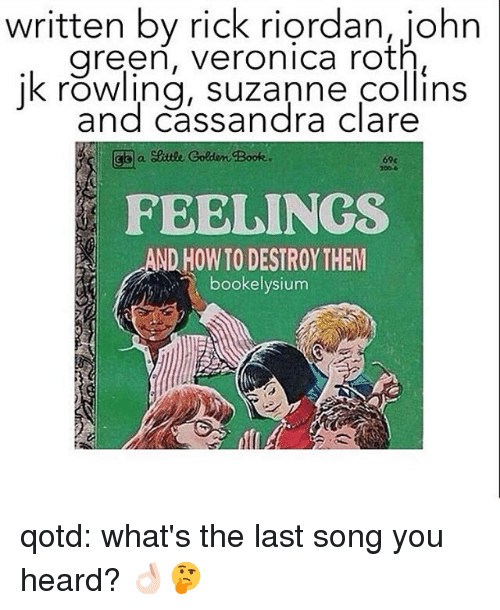suzanne: written by rick riordan, john  green, veronica roth  jk Suzanne collins  and Cassandra Clare  a Settle Golden Book.  69c  FEELINGS  ND HOWTO DESTROY THEM  book elysium qotd: what's the last song you heard? 👌🏻🤔