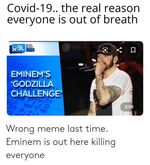 Wrong Meme: Wrong meme last time. Eminem is out here killing everyone