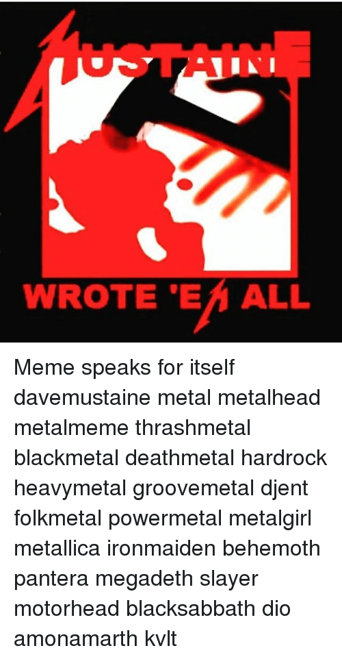 Memes, 🤖, and Motorhead: WROTE ALL Meme speaks for itself davemustaine metal metalhead metalmeme thrashmetal blackmetal deathmetal hardrock heavymetal groovemetal djent folkmetal powermetal metalgirl metallica ironmaiden behemoth pantera megadeth slayer motorhead blacksabbath dio amonamarth kvlt