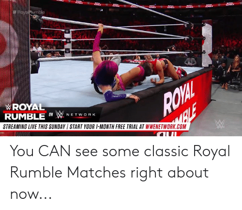 royal rumble: WROYAL  RUMBLE O WNETWO RK  STREAMING LIVE THIS SUNDAY START YOUR 1-MONTH FREE TRIAL AT WWENETWORK.COM You CAN see some classic Royal Rumble Matches right about now...