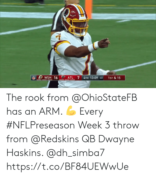 wsh: WSH 16 ATL  7  4TH 13:09 40  1ST & 15  NFL The rook from @OhioStateFB has an ARM. 💪  Every #NFLPreseason Week 3 throw from @Redskins QB Dwayne Haskins. @dh_simba7 https://t.co/BF84UEWwUe