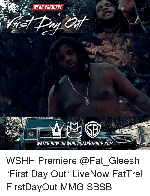 """Memes, Worldstarhiphop, and Wshh: WSH PREMIERE  TE L  ATCH NOW ON WORLDSTARHIPHOP COM WSHH Premiere @Fat_Gleesh """"First Day Out"""" LiveNow FatTrel FirstDayOut MMG SBSB"""