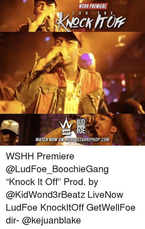 "Memes, Worldstarhiphop, and Wshh: WSHH PREMIERE  0 E  L U D  MUD  SKHOE  WATCH NOW ON WORLDSTARHIPHOP COM WSHH Premiere @LudFoe_BoochieGang ""Knock It Off"" Prod. by @KidWond3rBeatz LiveNow LudFoe KnockItOff GetWellFoe dir- @kejuanblake"