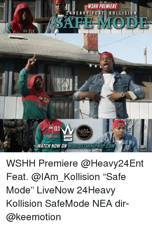 "Memes, Worldstarhiphop, and Wshh: WSHH PREMIERE  24 HE A VY FE  AT KOLLISION  SAFE MODE  701  WATCH NOW ON WORLDSTARHIPHOP.COM WSHH Premiere @Heavy24Ent Feat. @IAm_Kollision ""Safe Mode"" LiveNow 24Heavy Kollision SafeMode NEA dir- @keemotion"