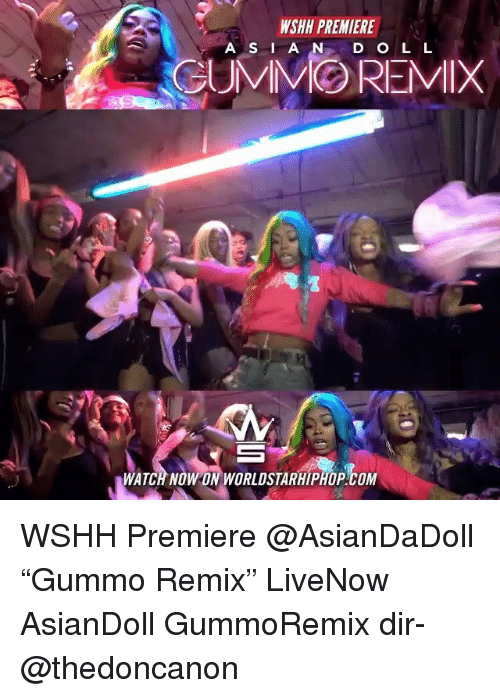 "Memes, Worldstarhiphop, and Wshh: WSHH PREMIERE  A S I A N D OL L  WATCH NOW ON WORLDSTARHIPHOP.COM WSHH Premiere @AsianDaDoll ""Gummo Remix"" LiveNow AsianDoll GummoRemix dir- @thedoncanon"