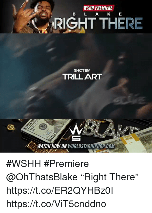 """Sizzle: WSHH PREMIERE  B L AK E  RIGHT THERE  SHOTBY  TRILL ART  ンWATCH NOW ON WORLDSTARHIPHOP.COM #WSHH #Premiere @OhThatsBlake """"Right There"""" https://t.co/ER2QYHBz0I https://t.co/ViT5cnddno"""