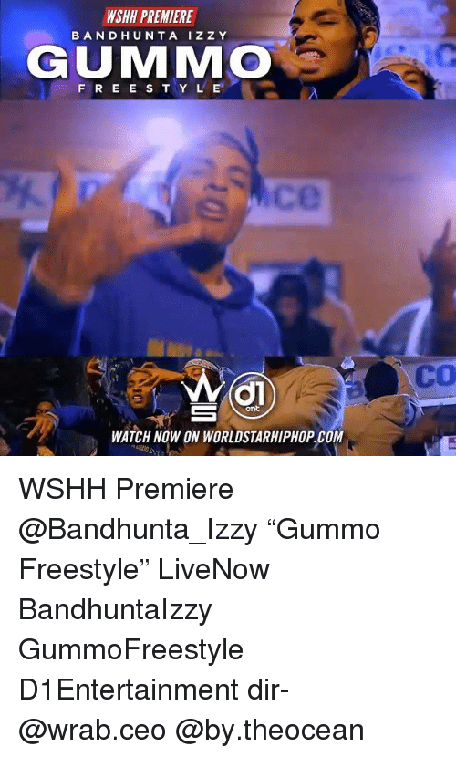 """Memes, Worldstarhiphop, and Wshh: WSHH PREMIERE  BANDHUNTA IZZY  GUMMO  F R E E S T Y L E  ce  CO  ant  WATCH NOW ON WORLDSTARHIPHOP COM WSHH Premiere @Bandhunta_Izzy """"Gummo Freestyle"""" LiveNow BandhuntaIzzy GummoFreestyle D1Entertainment dir- @wrab.ceo @by.theocean"""