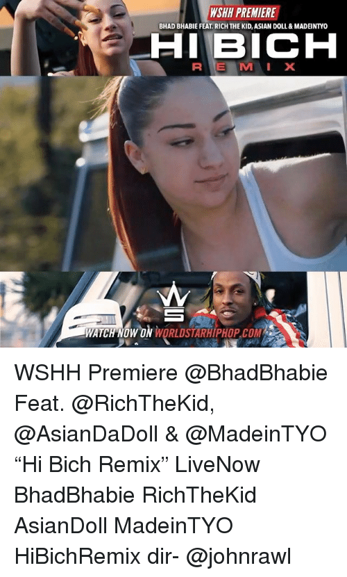 "Asian, Memes, and Worldstarhiphop: WSHH PREMIERE  BHAD BHABIE FEAT. RICH THE KID, ASIAN DOLL& MADEINTYO  HIBICH  WATCH NOW ON WORLDSTARHIPHOP COM WSHH Premiere @BhadBhabie Feat. @RichTheKid, @AsianDaDoll & @MadeinTYO ""Hi Bich Remix"" LiveNow BhadBhabie RichTheKid AsianDoll MadeinTYO HiBichRemix dir- @johnrawl"