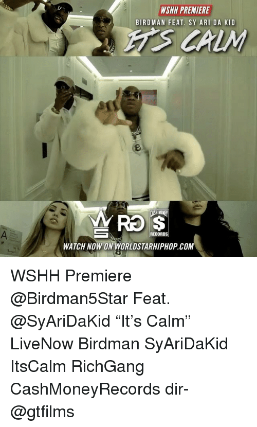 "Birdman, Memes, and Worldstarhiphop: WSHH PREMIERE  BIRDMAN FEAT. SY ARI DA KID  RO S  RECORDS  WATCH NOW ON WORLDSTARHIPHOP.COM WSHH Premiere @Birdman5Star Feat. @SyAriDaKid ""It's Calm"" LiveNow Birdman SyAriDaKid ItsCalm RichGang CashMoneyRecords dir- @gtfilms"