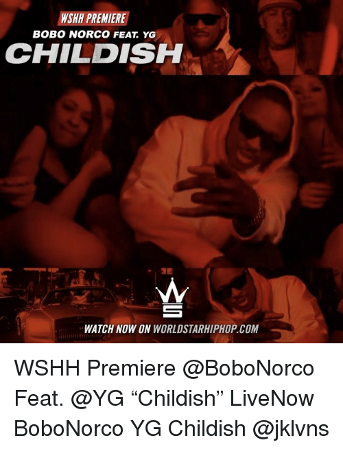 """Memes, Worldstarhiphop, and Childish: WSHH PREMIERE  BOBO NORCO FEAT YG  CHILDISH  WATCH NOW ON  WORLDSTARHIPHOP COM WSHH Premiere @BoboNorco Feat. @YG """"Childish"""" LiveNow BoboNorco YG Childish @jklvns"""
