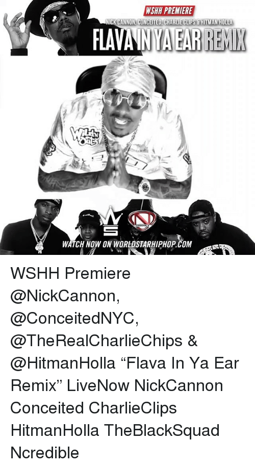 """Charlie, Memes, and Worldstarhiphop: WSHH PREMIERE  CK  CANNON, CONCEITED CHARLIE CLIPS &HITMAN HOLLA  FLAV  WATCH NOW ON WORLDSTARHIPHOP.COM WSHH Premiere @NickCannon, @ConceitedNYC, @TheRealCharlieChips & @HitmanHolla """"Flava In Ya Ear Remix"""" LiveNow NickCannon Conceited CharlieClips HitmanHolla TheBlackSquad Ncredible"""