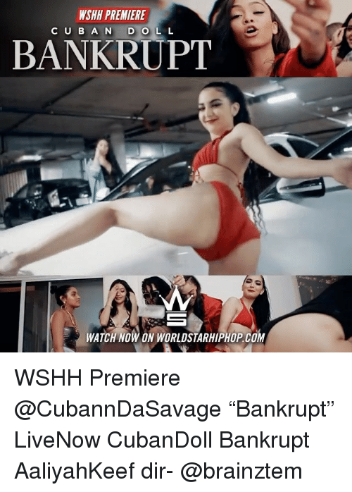 "Memes, Worldstarhiphop, and Wshh: WSHH PREMIERE  CU B AN DOLL  BANKRUPT  WATCH NOW ON WORLDSTARHIPHOP. COM WSHH Premiere @CubannDaSavage ""Bankrupt"" LiveNow CubanDoll Bankrupt AaliyahKeef dir- @brainztem"