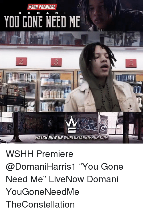 Memes Worldstarhiphop And Wshh Wshh Premiere D O M A N I You Gone Need Me 3 Watch