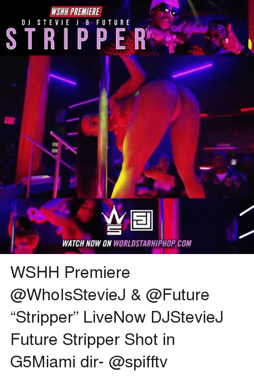 "Future, Memes, and Worldstarhiphop: WSHH PREMIERE  DJ STEVIE FUTURE  STRIPPE R  WATCH NOW ON WORLDSTARHIPHOP. COM WSHH Premiere @WhoIsStevieJ & @Future ""Stripper"" LiveNow DJStevieJ Future Stripper Shot in G5Miami dir- @spifftv"