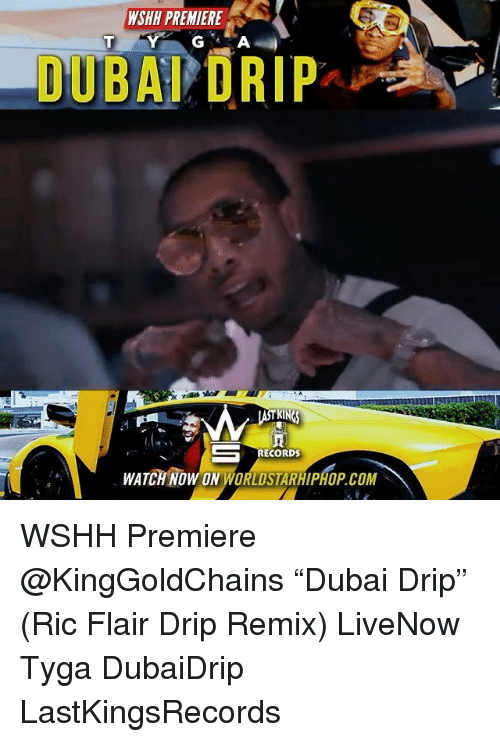 "Memes, Tyga, and Worldstarhiphop: WSHH PREMIERE  DUBAI DRIP  TKING  RECORDS  WATCH NOW ON WORLDSTARHIPHOP.COM WSHH Premiere @KingGoldChains ""Dubai Drip"" (Ric Flair Drip Remix) LiveNow Tyga DubaiDrip LastKingsRecords"