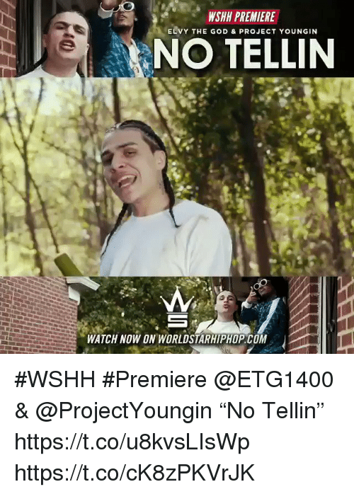"Sizzle: WSHH PREMIERE  ELVY THE GOD & PROJECT YOUNGIN  NO TELLIN  2.  WATCH NOW ON WORLDSTARHIPHOP.COM #WSHH #Premiere @ETG1400 & @ProjectYoungin ""No Tellin"" https://t.co/u8kvsLIsWp https://t.co/cK8zPKVrJK"