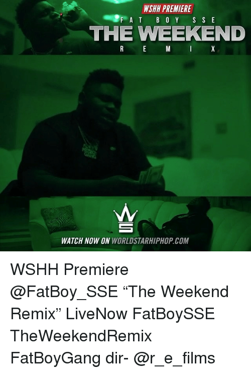 """Memes, Worldstarhiphop, and Wshh: WSHH PREMIERE  F A T B O Y S SE  THE WEEKEND  WATCH NOW ON WORLDSTARHIPHOP. COM WSHH Premiere @FatBoy_SSE """"The Weekend Remix"""" LiveNow FatBoySSE TheWeekendRemix FatBoyGang dir- @r_e_films"""