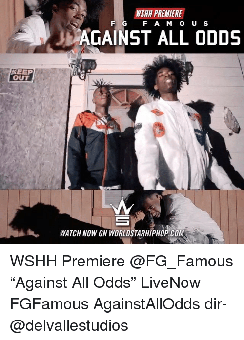 "Memes, Worldstarhiphop, and Wshh: WSHH PREMIERE  F G  F AM O U S  AGAINST ALL ODDS  KEEP  OUT  WATCH NOW ON WORLDSTARHIPHOP.COM WSHH Premiere @FG_Famous ""Against All Odds"" LiveNow FGFamous AgainstAllOdds dir- @delvallestudios"