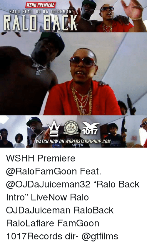 "comming: WSHH PREMIERE  FAM  1017  WATCH NOW ON WORLDSTARHIPHOP.COM WSHH Premiere @RaloFamGoon Feat. @OJDaJuiceman32 ""Ralo Back Intro"" LiveNow Ralo OJDaJuiceman RaloBack RaloLaflare FamGoon 1017Records dir- @gtfilms"