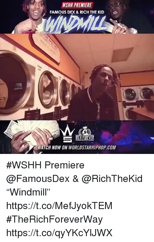 "Memes, Worldstarhiphop, and Wshh: WSHH PREMIERE  FAMOUS DEX& RICH THE KID  WATCH NOW ON WORLDSTARHIPHOP.COM #WSHH Premiere @FamousDex & @RichTheKid ""Windmill"" https://t.co/MefJyokTEM #TheRichForeverWay https://t.co/qyYKcYlJWX"