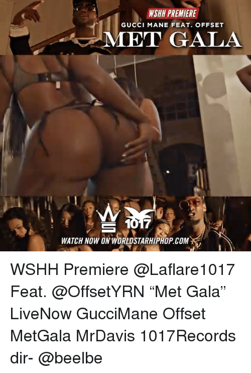 """Gucci, Gucci Mane, and Memes: WSHH PREMIERE  GUCCI MANE FEAT. OFFSET  MET GALA  7  WATCH NOW ON WORLDSTARHIPHOP.CoM WSHH Premiere @Laflare1017 Feat. @OffsetYRN """"Met Gala"""" LiveNow GucciMane Offset MetGala MrDavis 1017Records dir- @beelbe"""
