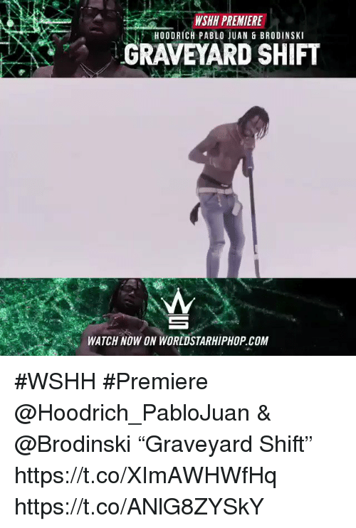 "Sizzle: WSHH PREMIERE  H00DRICH PABLO JUAN & BRODINSKI  GRAVEYARD SHIFT  WATCH NOW ON WORLDSTARHIPHOP.COM #WSHH #Premiere @Hoodrich_PabloJuan & @Brodinski ""Graveyard Shift"" https://t.co/XImAWHWfHq https://t.co/ANlG8ZYSkY"