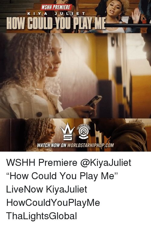 "Memes, Worldstarhiphop, and Wshh: WSHH PREMIERE  HOW COULD YOU PLAY  WATCH NOW ON WORLDSTARHIPHOP.COM WSHH Premiere @KiyaJuliet ""How Could You Play Me"" LiveNow KiyaJuliet HowCouldYouPlayMe ThaLightsGlobal"