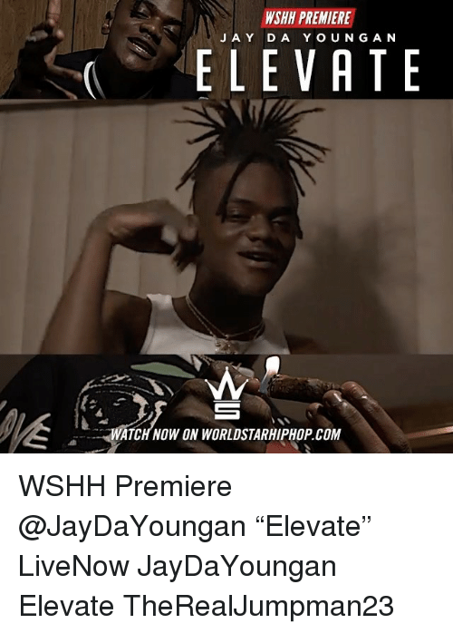 "Memes, Worldstarhiphop, and Wshh: WSHH PREMIERE  J AY DA YOUNG AN  ELEVATE  WATCH NOW ON WORLDSTARHIPHOP.COM WSHH Premiere @JayDaYoungan ""Elevate"" LiveNow JayDaYoungan Elevate TheRealJumpman23"