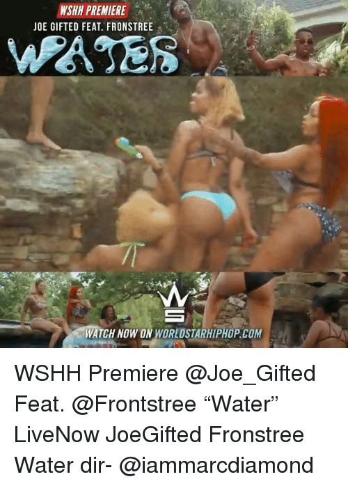 "Memes, Wshh, and Watch: WSHH PREMIERE  JOE GIFTED FEAT. FRONSTREE  WATCH NOW ONWORLDSTARHIPHOP COM WSHH Premiere @Joe_Gifted Feat. @Frontstree ""Water"" LiveNow JoeGifted Fronstree Water dir- @iammarcdiamond"