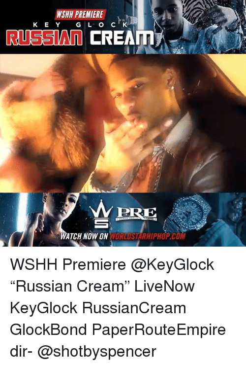 "Memes, Wshh, and Russian: WSHH PREMIERE  K E Y G L O C K  RUSSIAN CREAT  PRE  VORLOSTARHIPHOP.COM  ATCH NOW ON WSHH Premiere @KeyGlock ""Russian Cream"" LiveNow KeyGlock RussianCream GlockBond PaperRouteEmpire dir- @shotbyspencer"