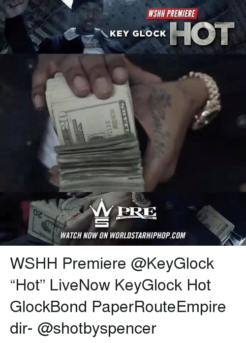 "Memes, Worldstarhiphop, and Wshh: WSHH PREMIERE  KEY GLO HOT  PRE  WATCH NOW ON WORLDSTARHIPHOP.COM WSHH Premiere @KeyGlock ""Hot"" LiveNow KeyGlock Hot GlockBond PaperRouteEmpire dir- @shotbyspencer"