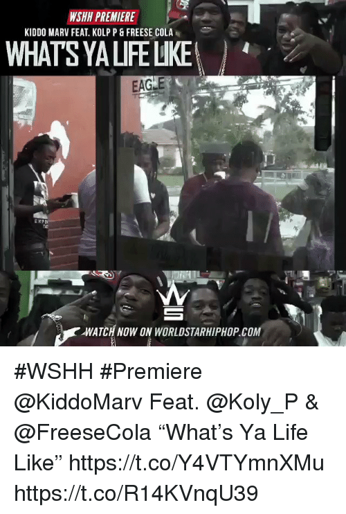 "Sizzle: WSHH PREMIERE  KIDDO MARV FEAT. KOLP P& FREESE COLA  WHATS YA LIFE LIKE  EAGLE  WATCH NOW ON WORLDSTARHIPHOP.COM #WSHH #Premiere @KiddoMarv Feat. @Koly_P & @FreeseCola ""What's Ya Life Like"" https://t.co/Y4VTYmnXMu https://t.co/R14KVnqU39"