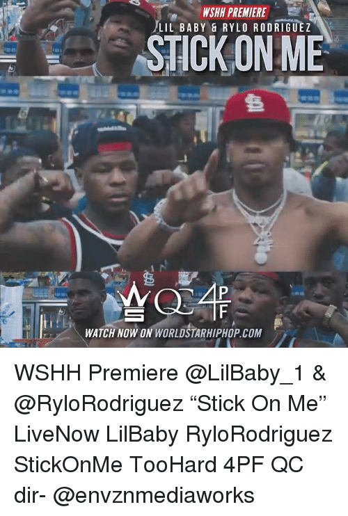 """Memes, Worldstarhiphop, and Wshh: WSHH PREMIERE  LIL BABY & RYLO RODRIGUEZ  STICK ON ME  WATCH NOW ON WORLDSTARHIPHOP COM WSHH Premiere @LilBaby_1 & @RyloRodriguez """"Stick On Me"""" LiveNow LilBaby RyloRodriguez StickOnMe TooHard 4PF QC dir- @envznmediaworks"""
