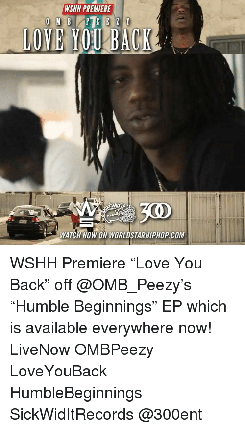 """Love, Memes, and Worldstarhiphop: WSHH PREMIERE  LOVE YOU BACK  300  WATCH NOW ON WORLDSTARHIPHOP.COM WSHH Premiere """"Love You Back"""" off @OMB_Peezy's """"Humble Beginnings"""" EP which is available everywhere now! LiveNow OMBPeezy LoveYouBack HumbleBeginnings SickWidItRecords @300ent"""