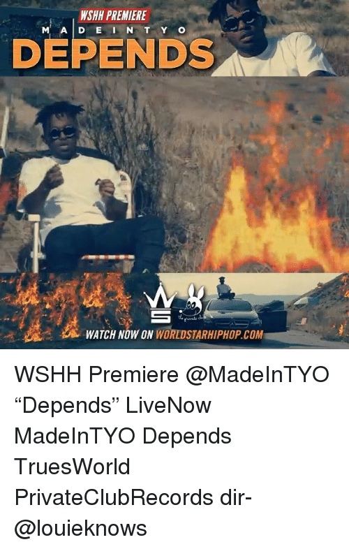 "Memes, Worldstarhiphop, and Wshh: WSHH PREMIERE  M A D E I N T Y O  DEPENDS  .  WATCH NOW ON WORLDSTARHIPHOP.COM WSHH Premiere @MadeInTYO ""Depends"" LiveNow MadeInTYO Depends TruesWorld PrivateClubRecords dir- @louieknows"