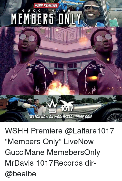"""Memes, Wshh, and Watch: WSHH PREMIERE  MEMBERS ONLY  S 1017  WATCH NOW ON WORLDSTARHIPHORCOM WSHH Premiere @Laflare1017 """"Members Only"""" LiveNow GucciMane MemebersOnly MrDavis 1017Records dir- @beelbe"""