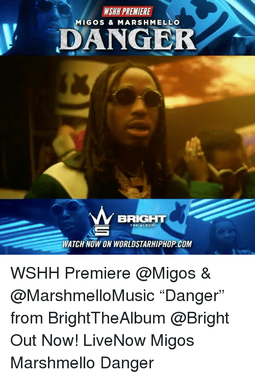 "Memes, Migos, and Worldstarhiphop: WSHH PREMIERE  MIGOS & MARS HMELLO  DANGER  BRIGHT  THE ALBUM  WATCH NOW ON WORLDSTARHIPHOP. COM WSHH Premiere @Migos & @MarshmelloMusic ""Danger"" from BrightTheAlbum @Bright Out Now! LiveNow Migos Marshmello Danger"