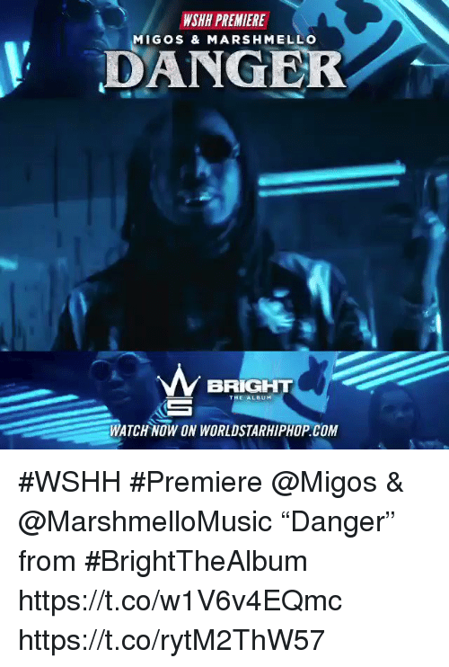 "Memes, Migos, and Worldstarhiphop: WSHH PREMIERE  MIGOS & MARSHMELLO  DANGER  BRIGHT  THE ALBUM  WATCH NOW ON WORLDSTARHIPHOP.COM #WSHH #Premiere @Migos & @MarshmelloMusic ""Danger"" from #BrightTheAlbum https://t.co/w1V6v4EQmc https://t.co/rytM2ThW57"