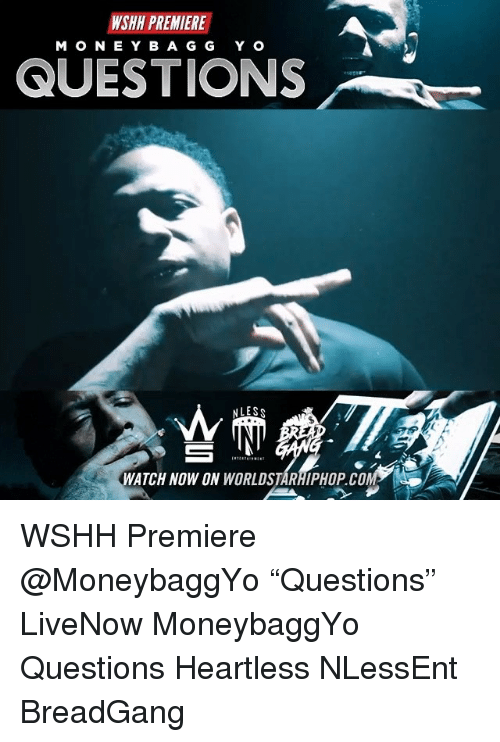 "Memes, Worldstarhiphop, and Wshh: WSHH PREMIERE  MO N E Y B A G G Y O  QUESTIONS  WATCH NOW ON WORLDSTARHIPHOP.C0 WSHH Premiere @MoneybaggYo ""Questions"" LiveNow MoneybaggYo Questions Heartless NLessEnt BreadGang"