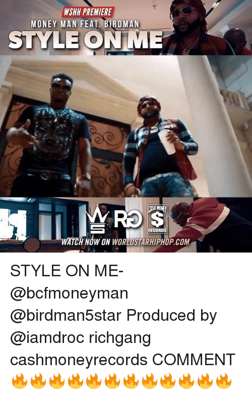 Birdman, Memes, and Money: WSHH PREMIERE  MONEY MAN FEAT. BIRDMAN  STYLE ON ME  HIMO  RECORDS  H NOW ON WORLDSTARHIPHOP COM STYLE ON ME- @bcfmoneyman @birdman5star Produced by @iamdroc richgang cashmoneyrecords COMMENT 🔥🔥🔥🔥🔥🔥🔥🔥🔥🔥🔥🔥