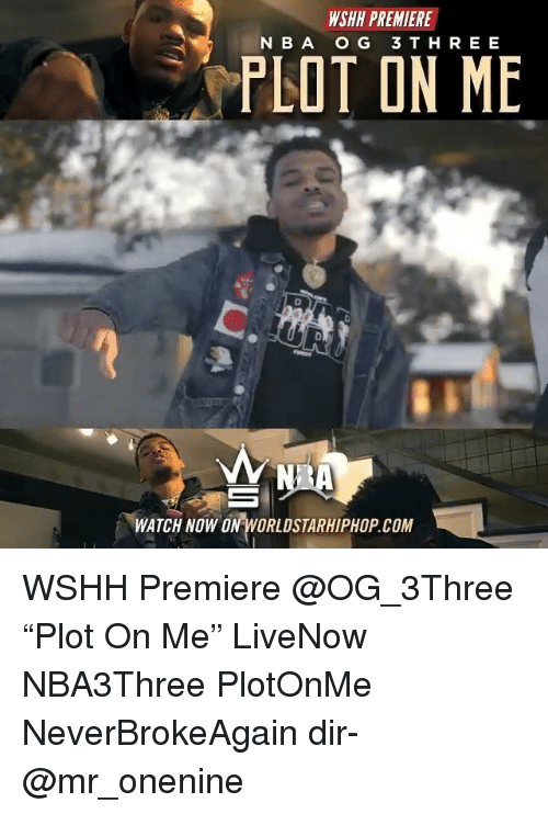 "Memes, Worldstarhiphop, and Wshh: WSHH PREMIERE  N BA OG 3 T HREE  PLOT ON ME  WATCH NOW ON WORLDSTARHIPHOP.COM WSHH Premiere @OG_3Three ""Plot On Me"" LiveNow NBA3Three PlotOnMe NeverBrokeAgain dir- @mr_onenine"
