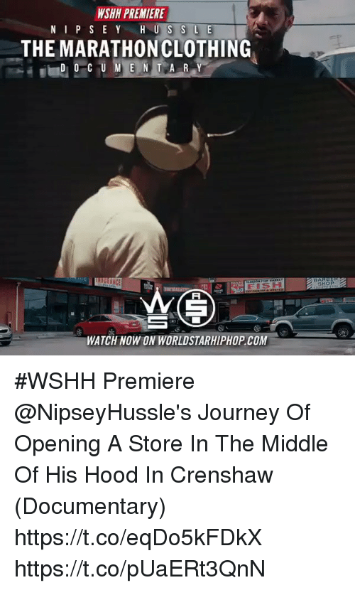 Journey, Memes, and Worldstarhiphop: WSHH PREMIERE N I P S E Y H U S S L E THE MARATHONCLOTHING D O CU M E N T A R Y WATCH