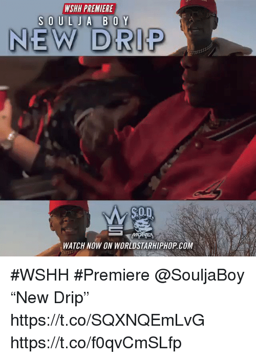 """worldstarhiphop: WSHH PREMIERE  NEW DRIP  $0.  Mo  WATCH NOW ON WORLDSTARHIPHOP.COM #WSHH #Premiere @SouljaBoy """"New Drip"""" https://t.co/SQXNQEmLvG https://t.co/f0qvCmSLfp"""